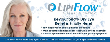 LipiFlow Thermal pulsation Revolutionary Dry Eye relief is finally here. FDA approved in-office pain free procedure. Most patients report significant relief with only one treatment. Clinically proven and treats the cause, not just the symptoms. Get real relief from Dry Eyes! Call 847-356-0700 to schedule your appointment today. Jacksoneye, Lake Villa, Illinois.