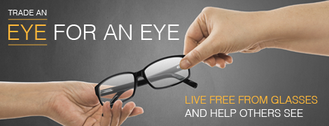 Ad banner with one hand passing glasses to another. Trade an eye for an eye. Live free from glasses and help others see.