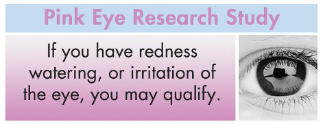 Pink eye research study. If you have redness, watering, or irritation, you may qualify.